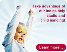 Take advantage of our ladies only studio and child minding! Learn more...